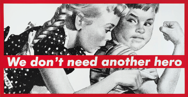 Barbara Kruger, Untitled (We Don't Need Another Hero), 1988. Whitney Museum of American Art, New York, Digital image © Whitney Museum of American Art / Licensed by Scala / Art Resource, NY, Artwork © 2020 Barbara Kruger